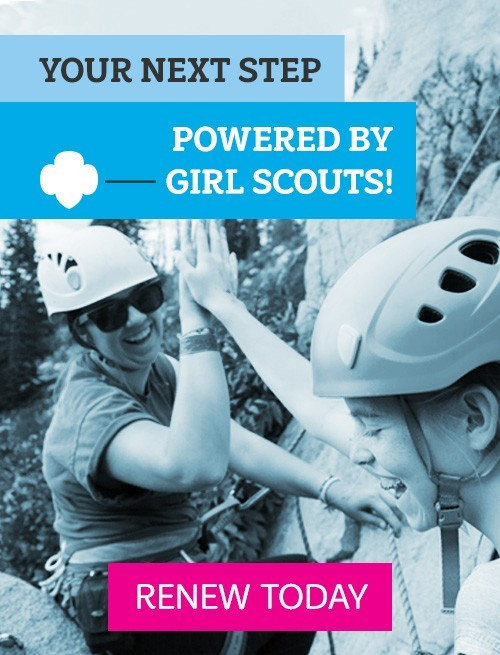 Your Next Step, Powered By Girl Scouts. Renew Today!